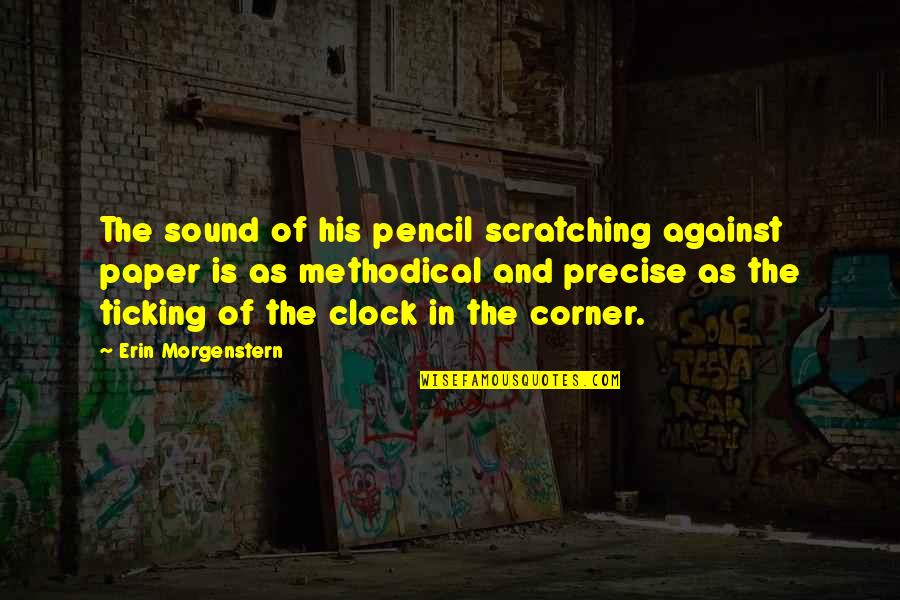 Methodical Quotes By Erin Morgenstern: The sound of his pencil scratching against paper