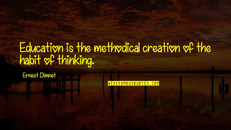 Methodical Quotes By Ernest Dimnet: Education is the methodical creation of the habit