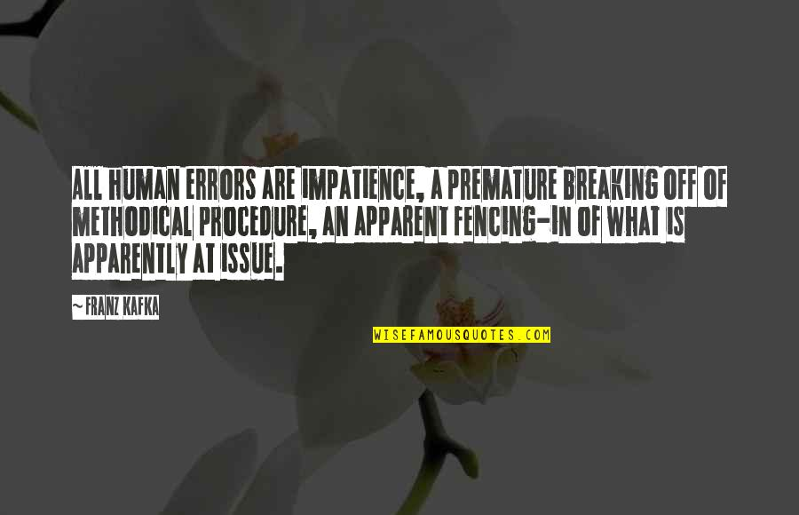 Methodical Quotes By Franz Kafka: All human errors are impatience, a premature breaking