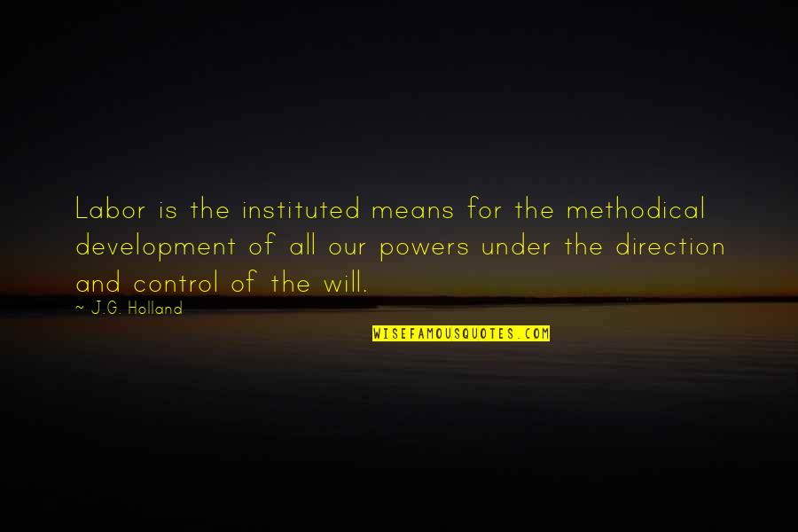 Methodical Quotes By J.G. Holland: Labor is the instituted means for the methodical