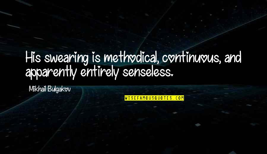 Methodical Quotes By Mikhail Bulgakov: His swearing is methodical, continuous, and apparently entirely