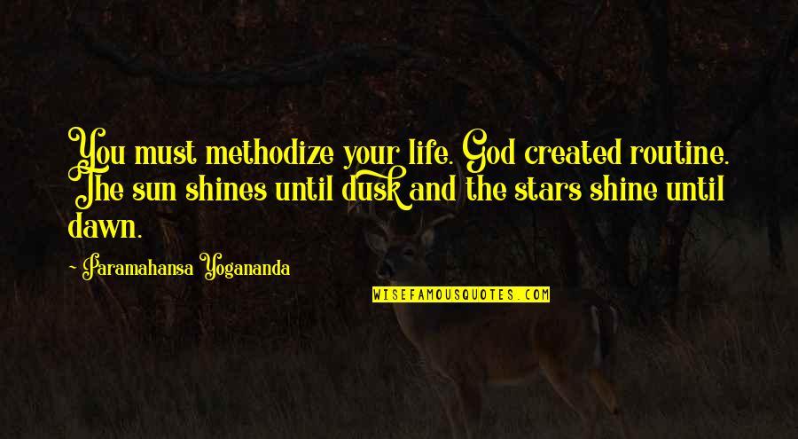 Methodical Quotes By Paramahansa Yogananda: You must methodize your life. God created routine.