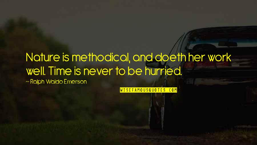 Methodical Quotes By Ralph Waldo Emerson: Nature is methodical, and doeth her work well.