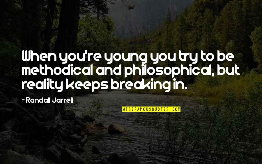 Methodical Quotes By Randall Jarrell: When you're young you try to be methodical