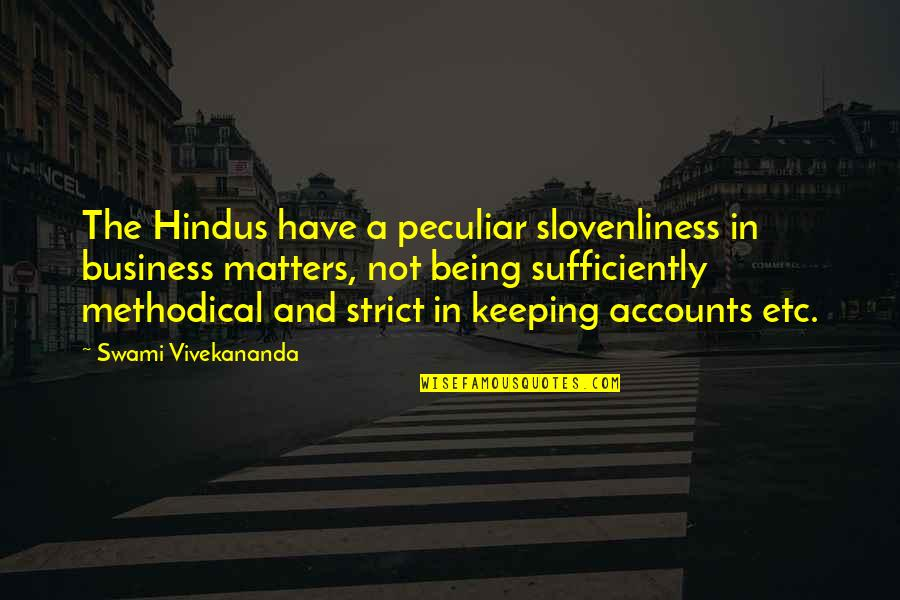 Methodical Quotes By Swami Vivekananda: The Hindus have a peculiar slovenliness in business