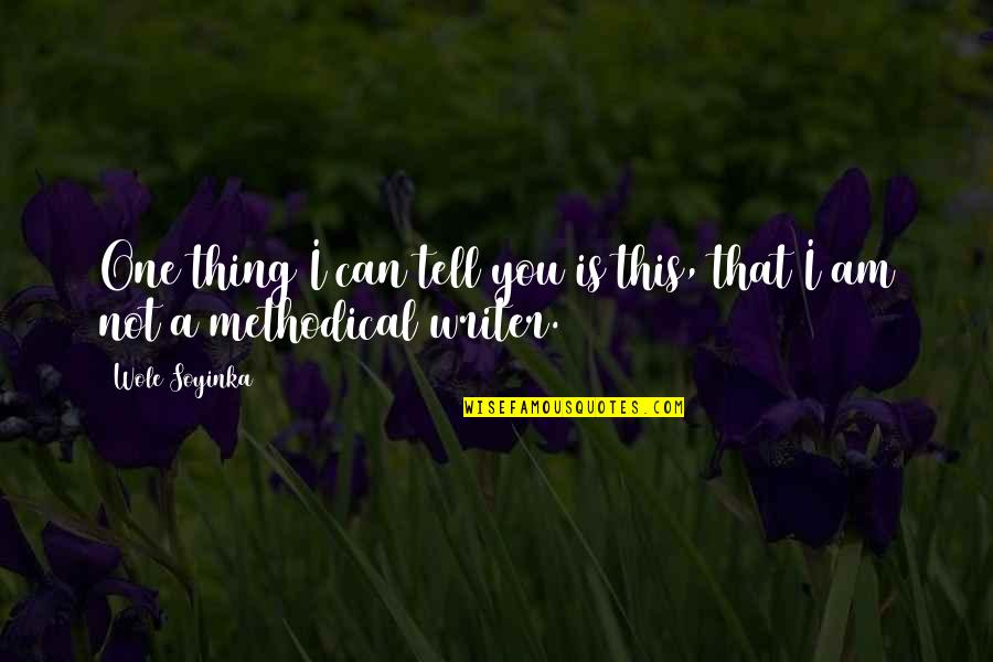 Methodical Quotes By Wole Soyinka: One thing I can tell you is this,