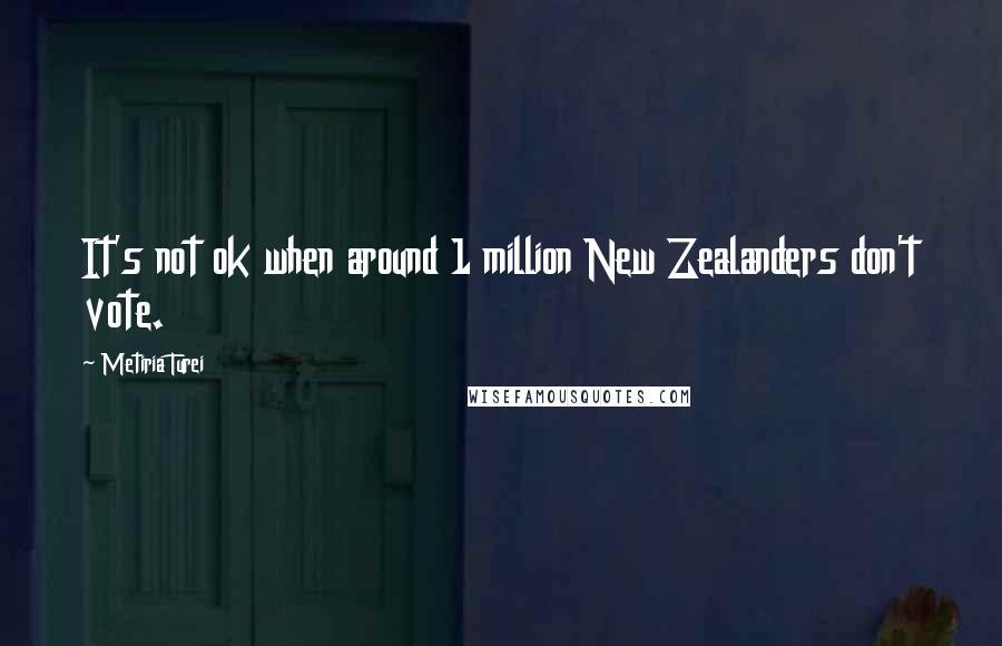 Metiria Turei quotes: It's not ok when around 1 million New Zealanders don't vote.