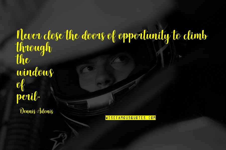 Metis Persona 3 Quotes By Dennis Adonis: Never close the doors of opportunity to climb