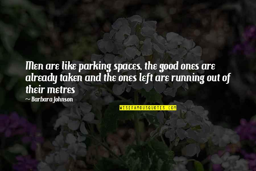 Metres Quotes By Barbara Johnson: Men are like parking spaces, the good ones