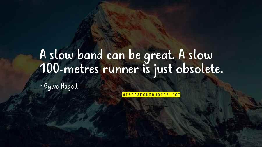 Metres Quotes By Gylve Nagell: A slow band can be great. A slow