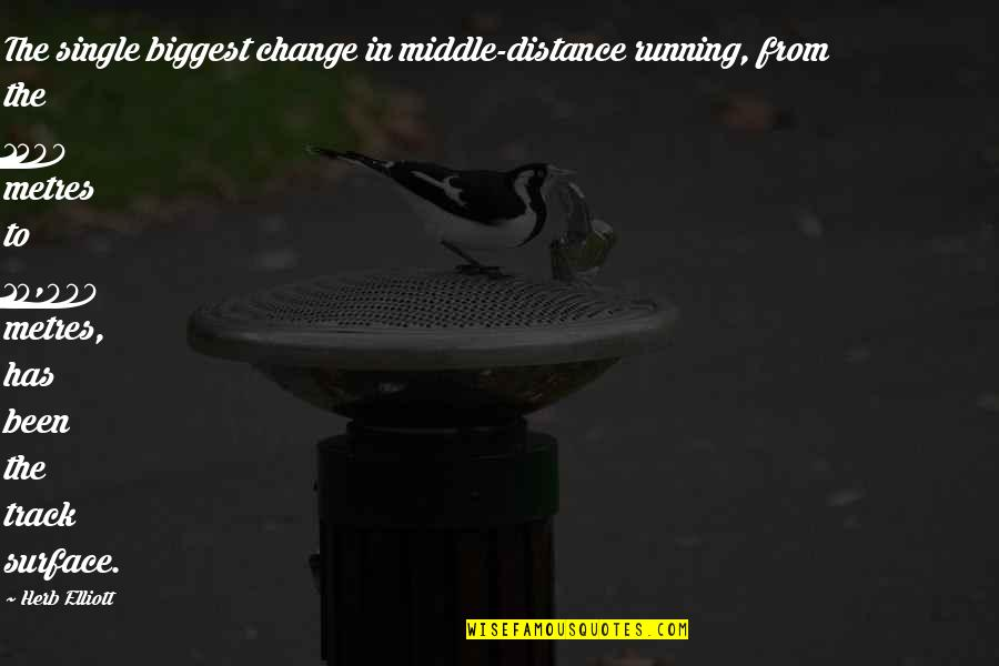 Metres Quotes By Herb Elliott: The single biggest change in middle-distance running, from