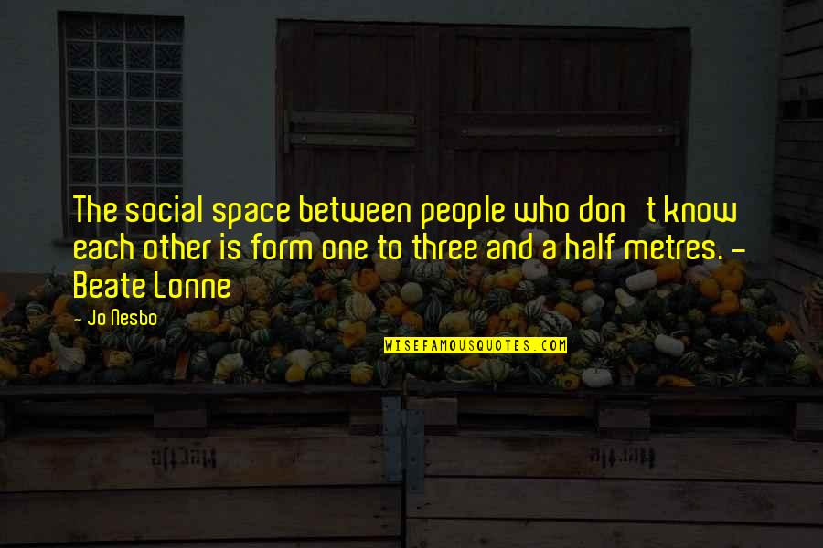 Metres Quotes By Jo Nesbo: The social space between people who don't know