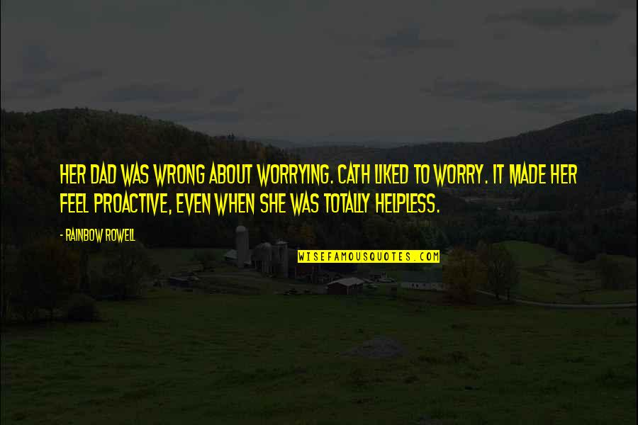 Metres Quotes By Rainbow Rowell: Her dad was wrong about worrying. Cath liked
