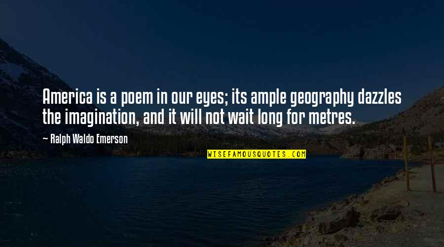 Metres Quotes By Ralph Waldo Emerson: America is a poem in our eyes; its