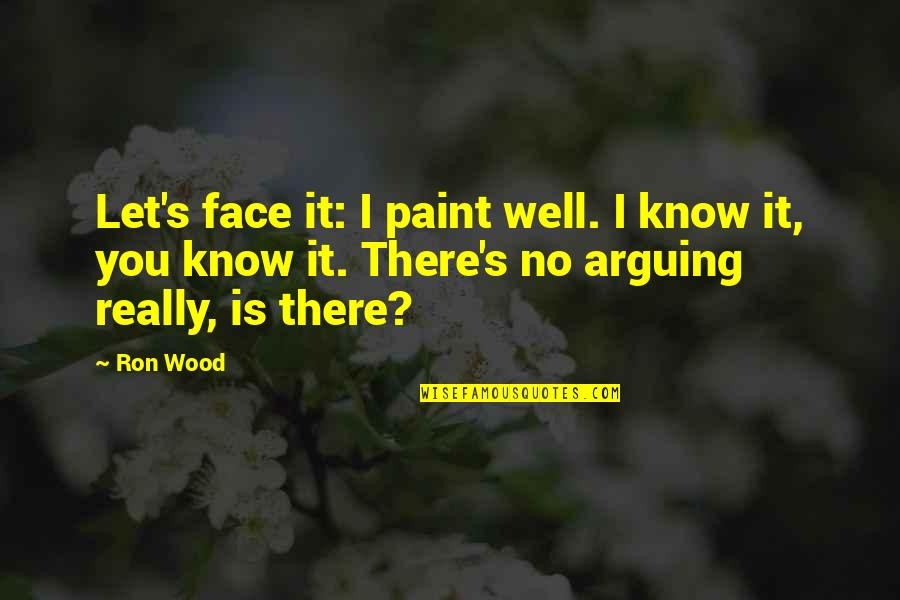 Metro Boomin Quotes By Ron Wood: Let's face it: I paint well. I know