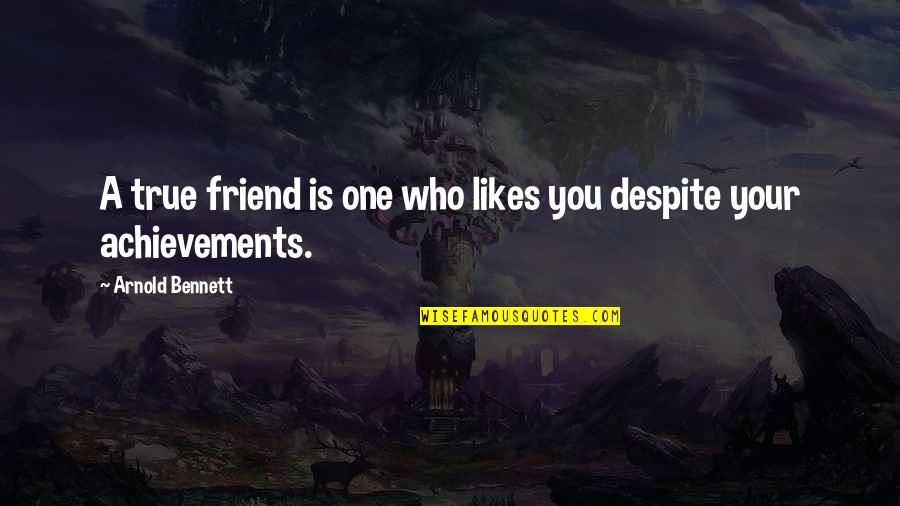 Metro Game Quotes By Arnold Bennett: A true friend is one who likes you