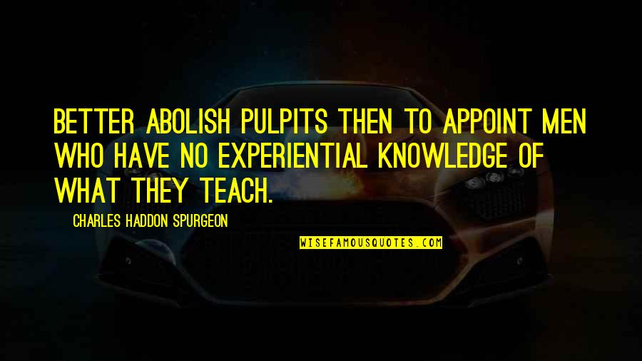 Metro Game Quotes By Charles Haddon Spurgeon: Better abolish pulpits then to appoint men who