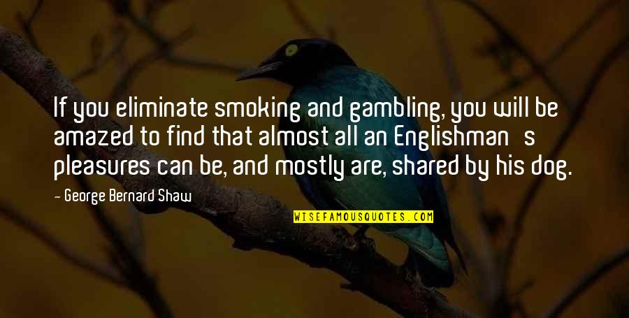 Metro Game Quotes By George Bernard Shaw: If you eliminate smoking and gambling, you will