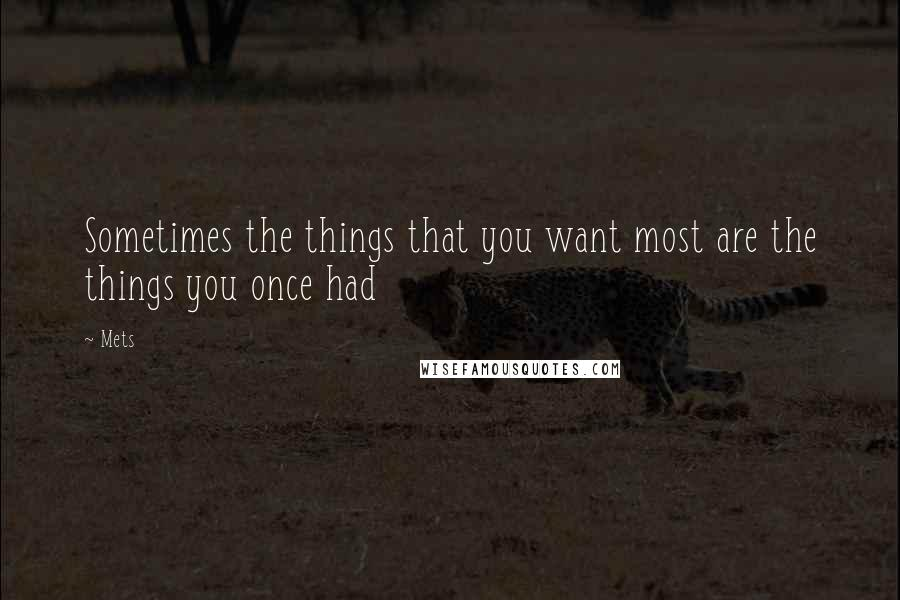 Mets quotes: Sometimes the things that you want most are the things you once had