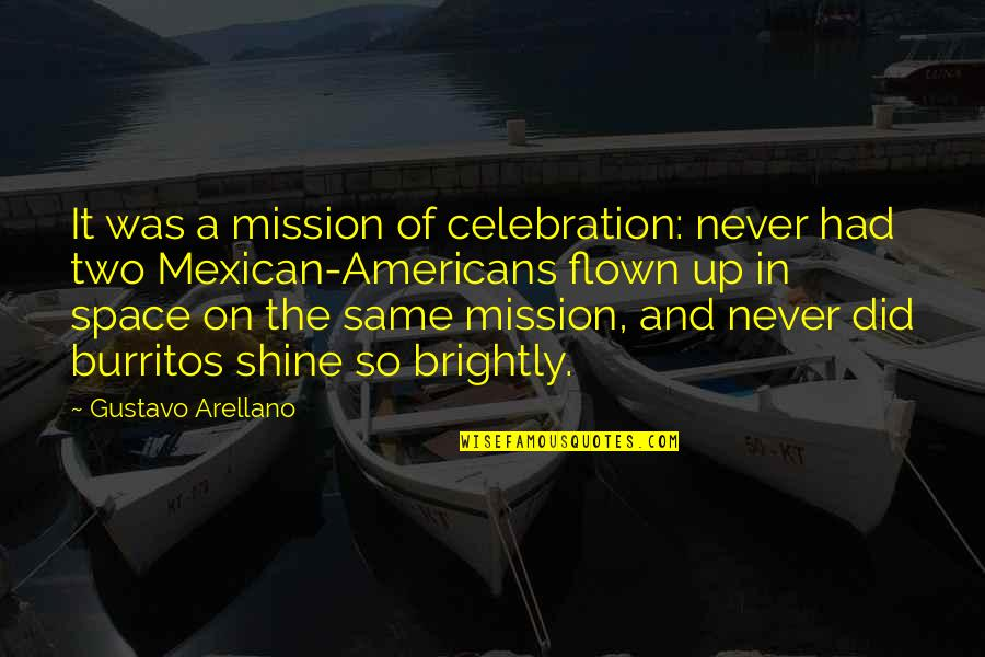 Mexican Americans Quotes By Gustavo Arellano: It was a mission of celebration: never had