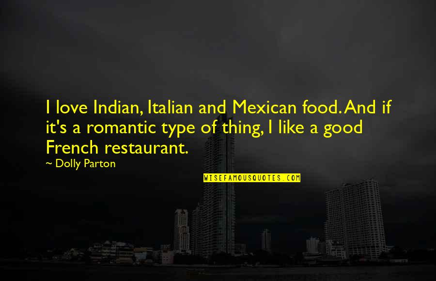 Mexican Restaurant Quotes By Dolly Parton: I love Indian, Italian and Mexican food. And