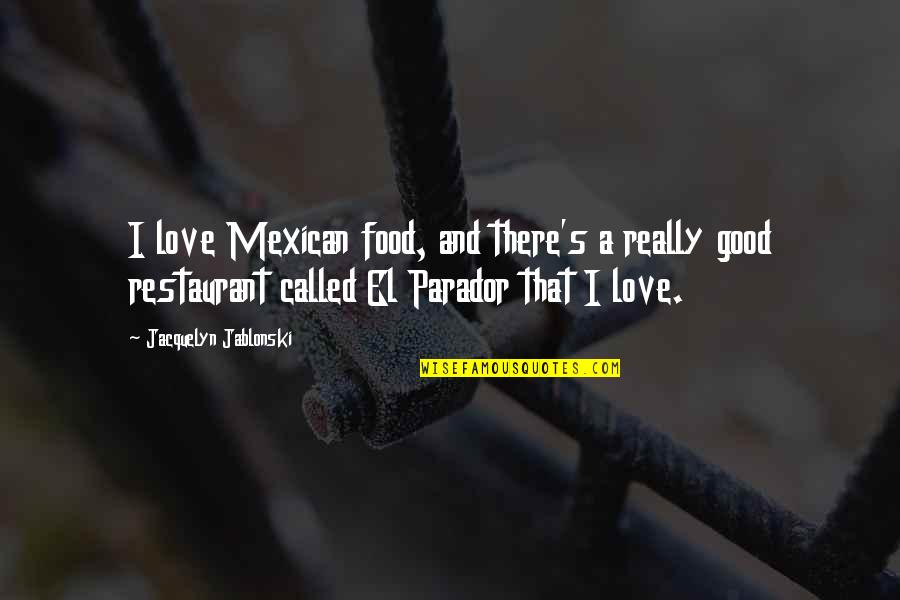 Mexican Restaurant Quotes By Jacquelyn Jablonski: I love Mexican food, and there's a really