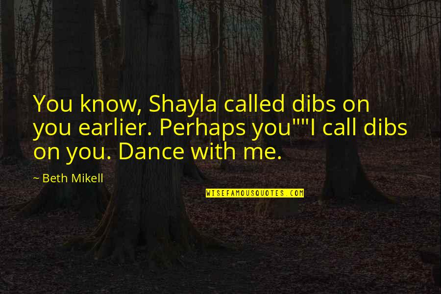 Mexican Standoff Quotes By Beth Mikell: You know, Shayla called dibs on you earlier.