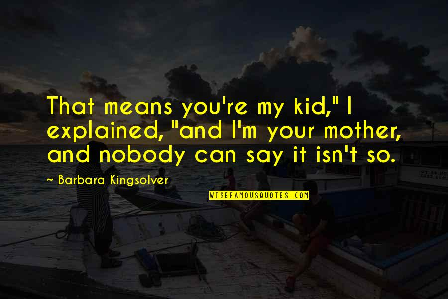 "Mexico Health Insurance Quotes By Barbara Kingsolver: That means you're my kid,"" I explained, ""and"