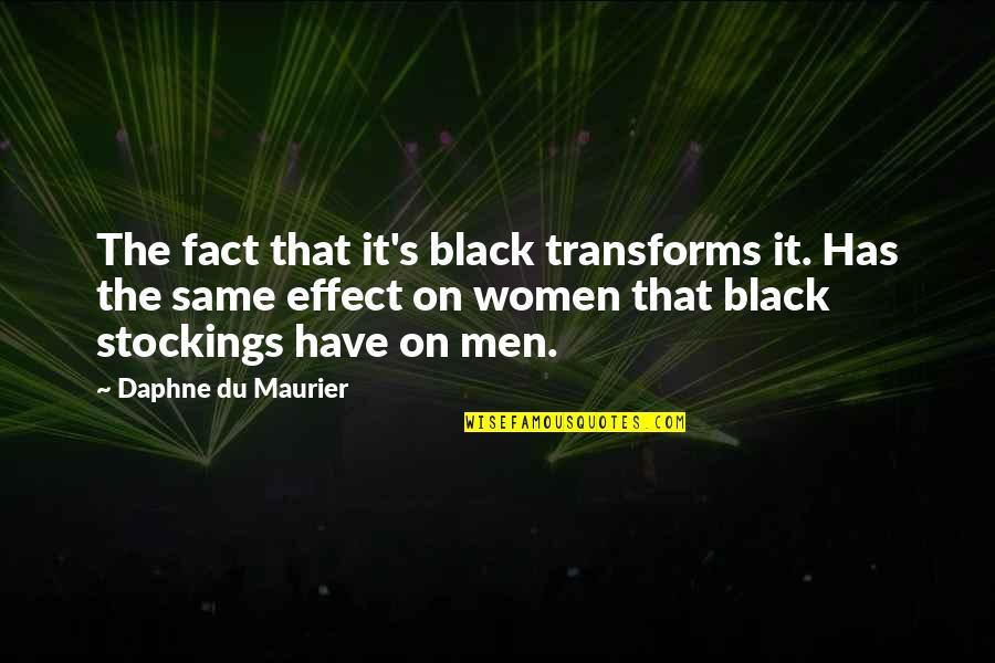 Mezzaro Quotes By Daphne Du Maurier: The fact that it's black transforms it. Has