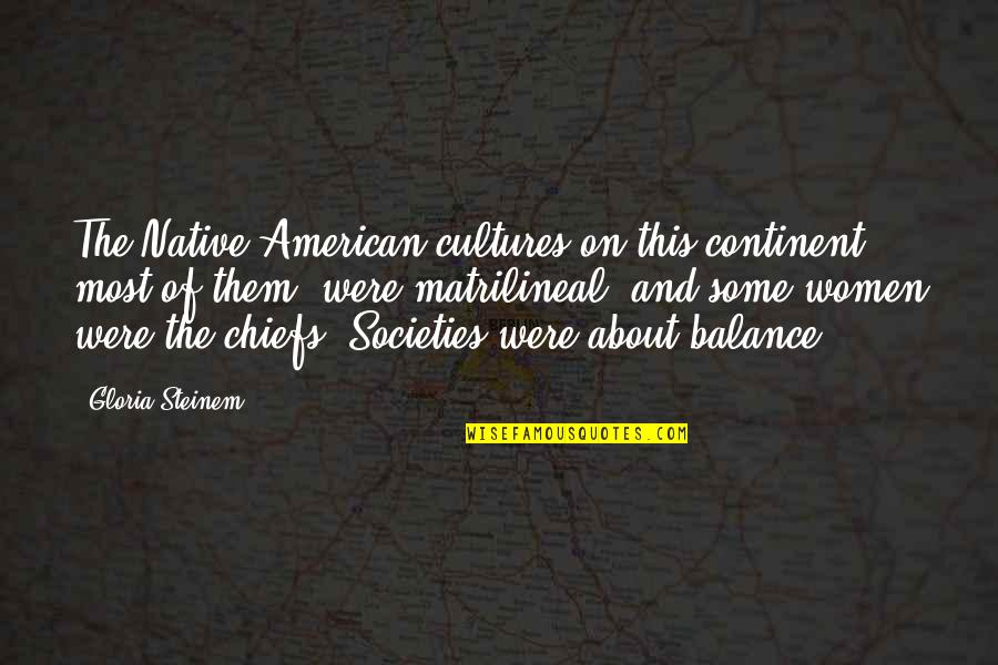 Mezzaro Quotes By Gloria Steinem: The Native American cultures on this continent, most