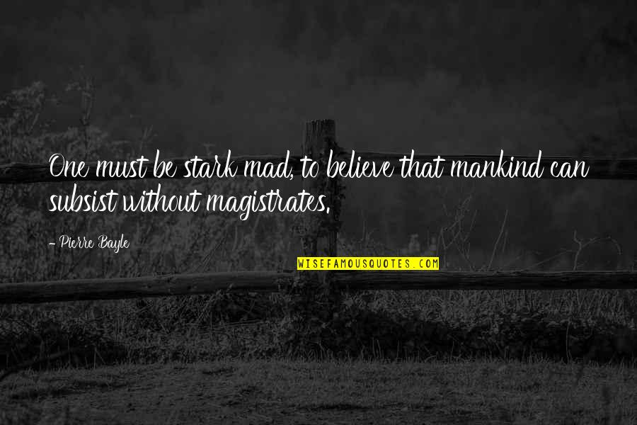 Mezzaro Quotes By Pierre Bayle: One must be stark mad, to believe that