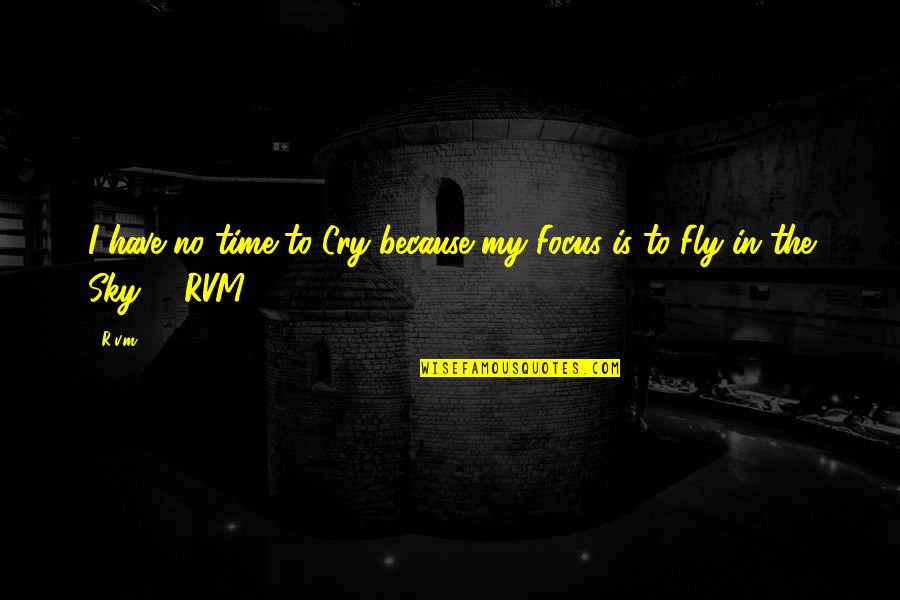 Mezzaro Quotes By R.v.m.: I have no time to Cry because my