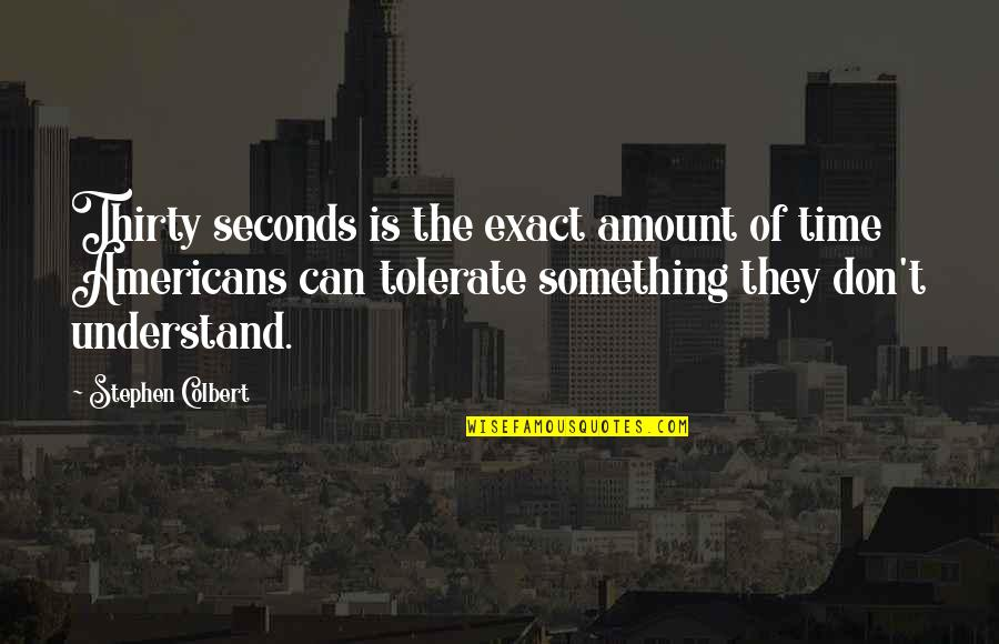 Mezzaro Quotes By Stephen Colbert: Thirty seconds is the exact amount of time