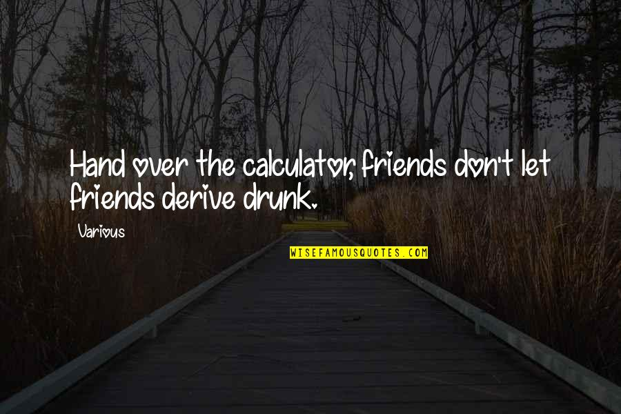Mezzaro Quotes By Various: Hand over the calculator, friends don't let friends