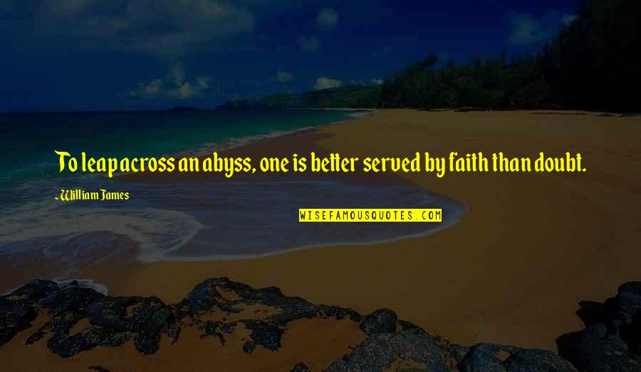 Mezzaro Quotes By William James: To leap across an abyss, one is better