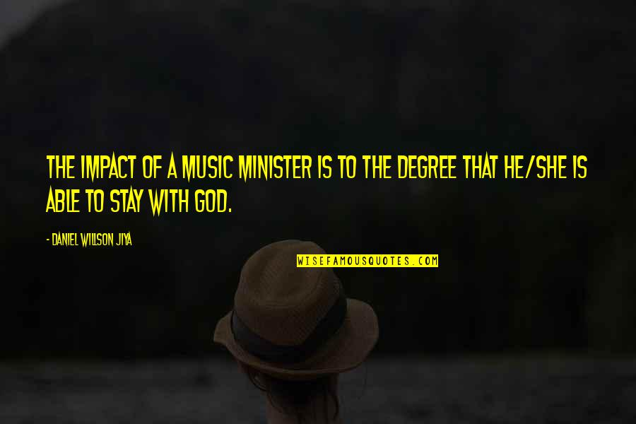 Mgru Quotes By Daniel Willson Jiya: The impact of a music minister is to