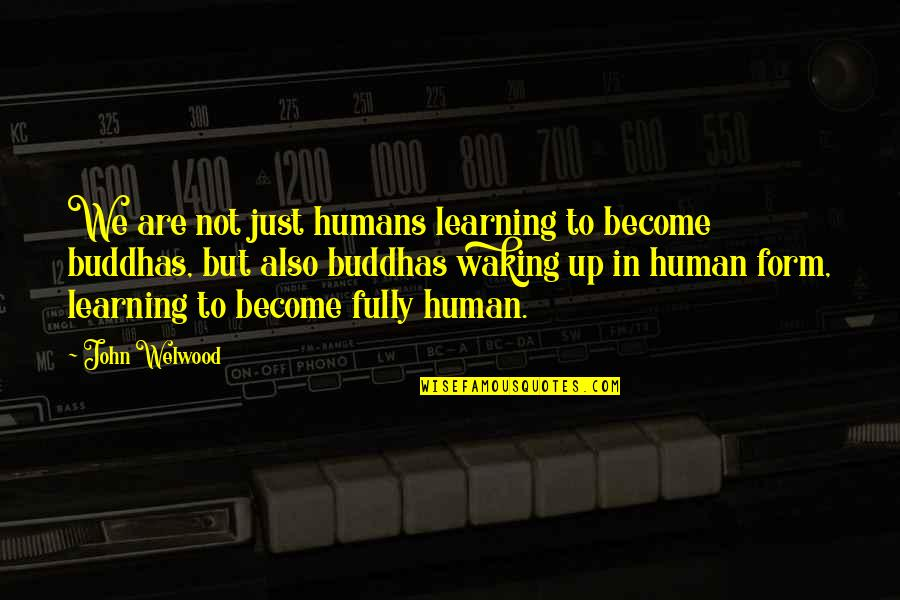 Mgru Quotes By John Welwood: We are not just humans learning to become