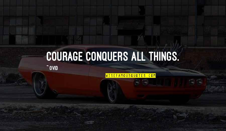 Mgru Quotes By Ovid: Courage conquers all things.