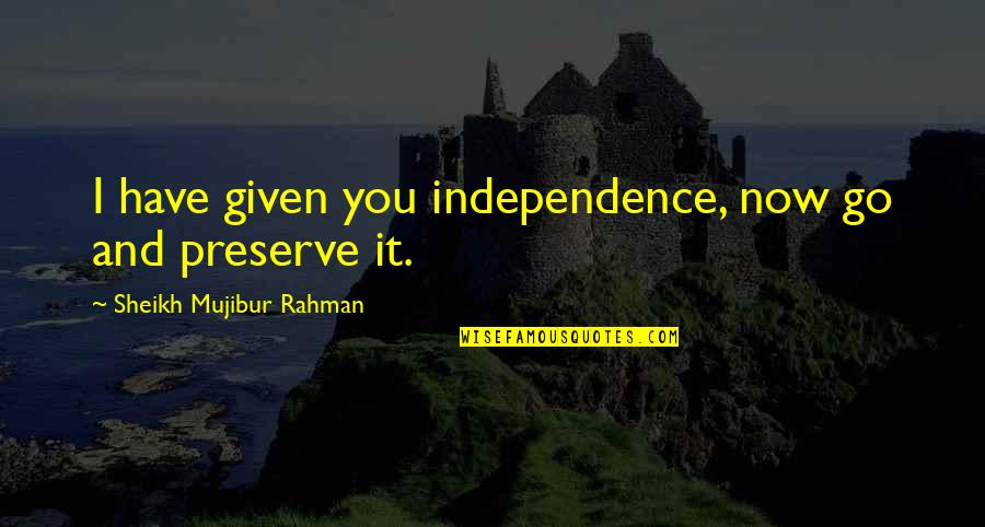 Mgru Quotes By Sheikh Mujibur Rahman: I have given you independence, now go and