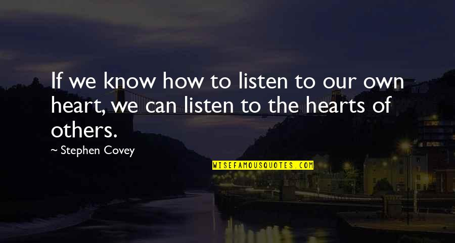 Mgru Quotes By Stephen Covey: If we know how to listen to our
