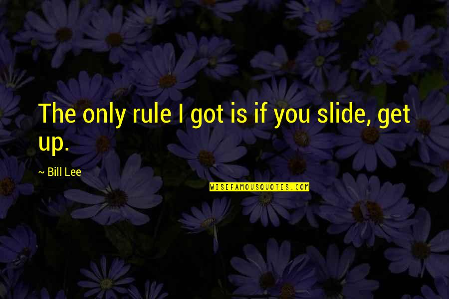 Mi Abaga Quotes By Bill Lee: The only rule I got is if you