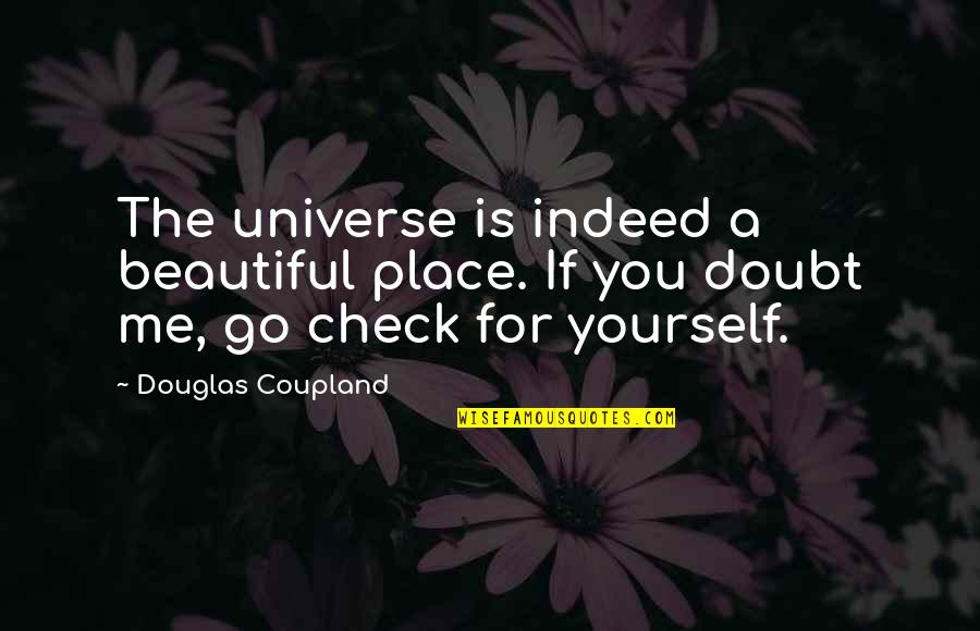 Mi Abaga Quotes By Douglas Coupland: The universe is indeed a beautiful place. If