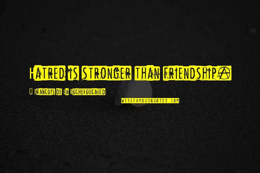 Mi Abaga Quotes By Francois De La Rochefoucauld: Hatred is stronger than friendship.