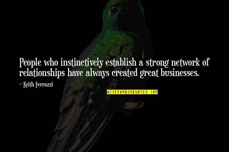 Mi Abaga Quotes By Keith Ferrazzi: People who instinctively establish a strong network of