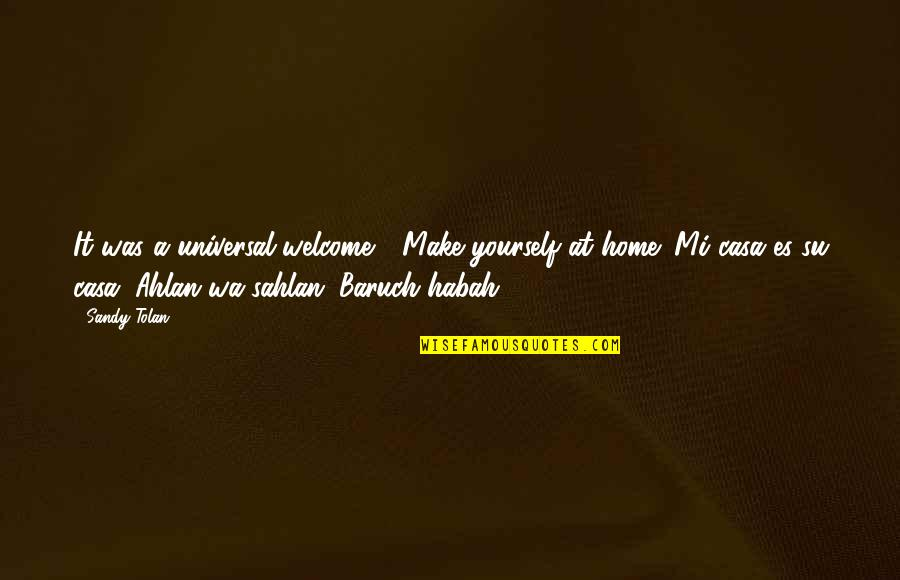 Mi Casa Su Casa Quotes By Sandy Tolan: It was a universal welcome - Make yourself