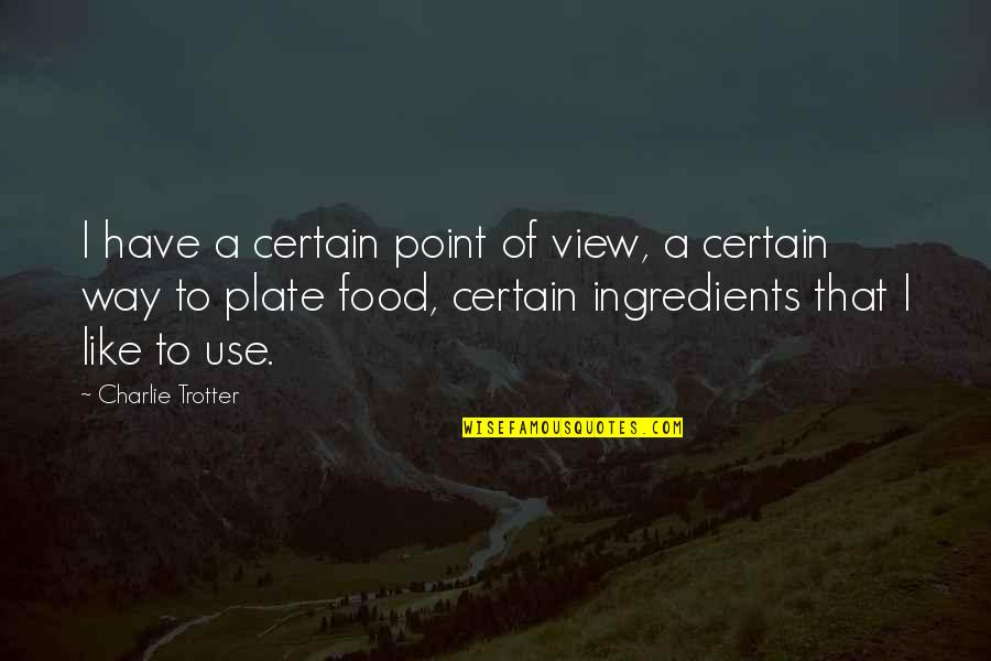 Mi Pobre Angelito 2 Quotes By Charlie Trotter: I have a certain point of view, a