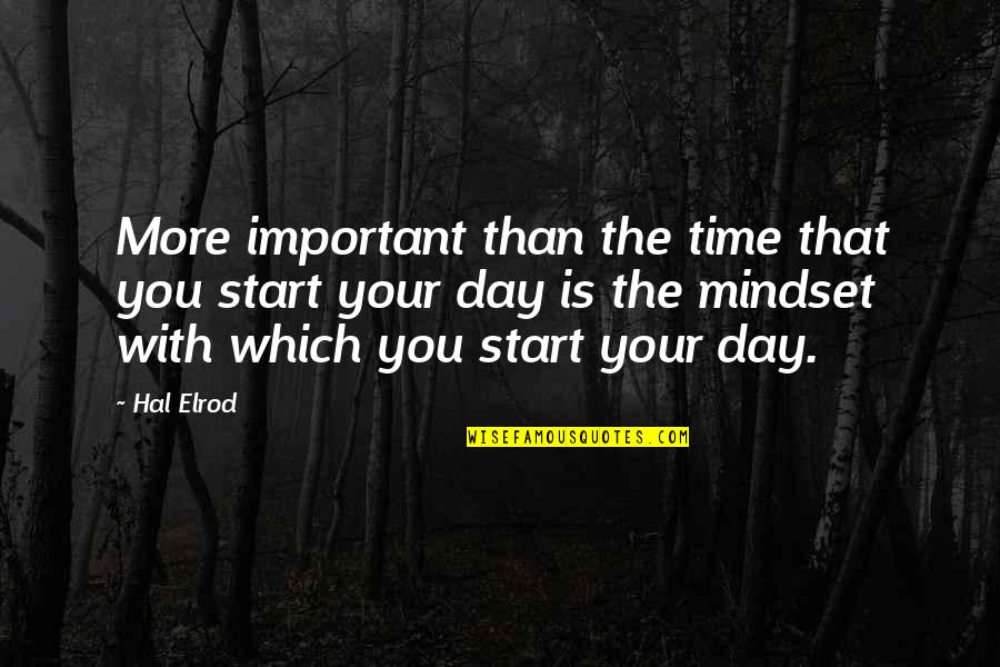 Mi Pobre Angelito 2 Quotes By Hal Elrod: More important than the time that you start
