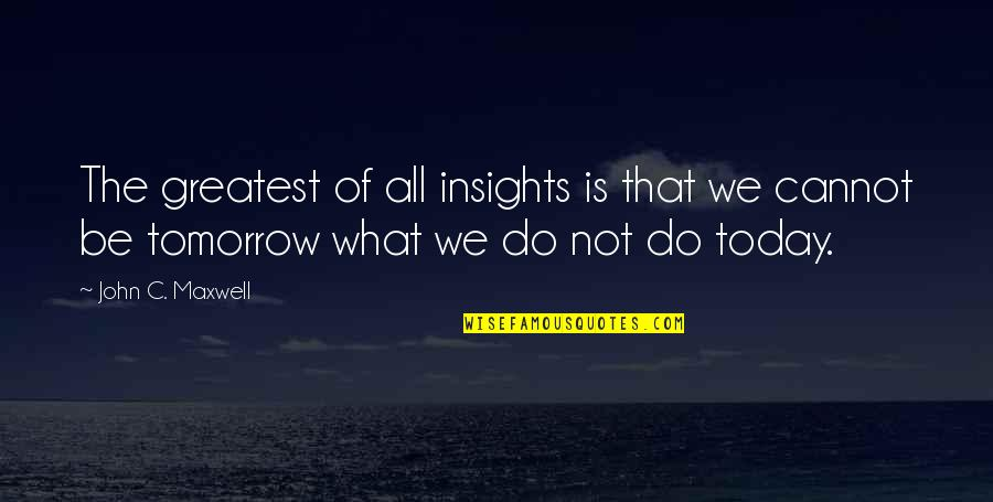 Mi Pobre Angelito 2 Quotes By John C. Maxwell: The greatest of all insights is that we