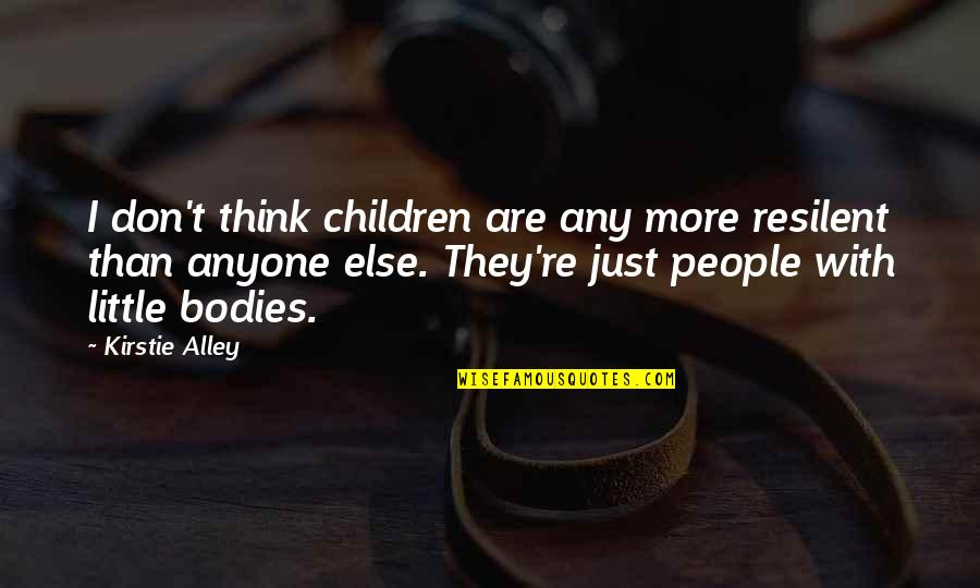 Mi Pobre Angelito 2 Quotes By Kirstie Alley: I don't think children are any more resilent