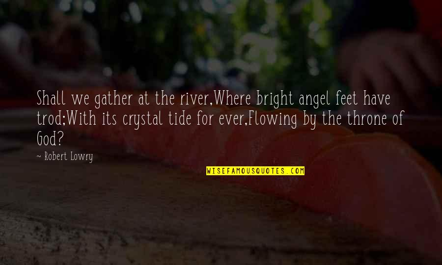 Mi Pobre Angelito 2 Quotes By Robert Lowry: Shall we gather at the river,Where bright angel